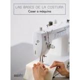 Las Bases De La Costura - Coser A Maquina - Gustavo Gili