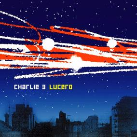 Charlie 3 Lucero Cd