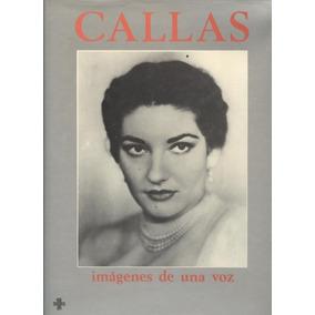Callas. Imágenes De Una Voz.