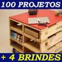 100 Projetos Construa Móveis Pallet Paletes Casas Madeiras