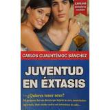 Juventud En Éxtasis De Carlos Cuauhtémoc Sánchez