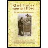Trenti Rocamora, Luis J.: Qué Hacer Con Mi Libro.