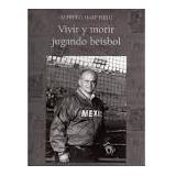 Vivir Y Morir Jugando Beisbol, Autobiográfico Alfredo Harp