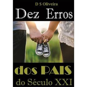 Dez Erros Dos Pais Do Século Xxi ( E-book)