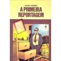 Livro A Primeira Reportagem Ed: Ática