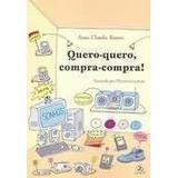 Livro Quero - Quero Compra - Compra ! Anna Claudia Ramos
