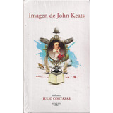Julio Cortazar Imagen De John Keats Tapa Dura Nuevo