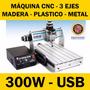 Maquina Cnc Router Fresadora Usb - 3 Ejes 300w