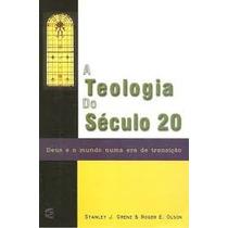 A Teologia Do Século 20 E Os Anos Críticos Do Século 21