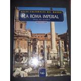 Atlas Culturales Del Mundo: La Roma Imperial Tomo 1 - Folio