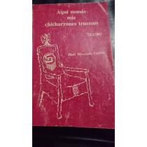 Aquí Nomas Mis Chicharrones Truenan- Raúl Moncada-teatro