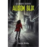 Los Mundos Perdidos De Alison Blix. Francesc Miralles. Molin