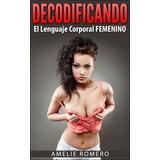 Ebook Original : Decodificando El Lenguaje Corporal Femenino
