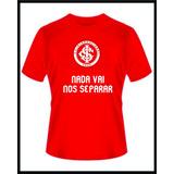 Camiseta Internacional Inter Rs Nada Vai Nos Separar Camisa