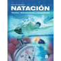 Natacion - Tecnica - Entrenamiento Y Competicion Maglischo
