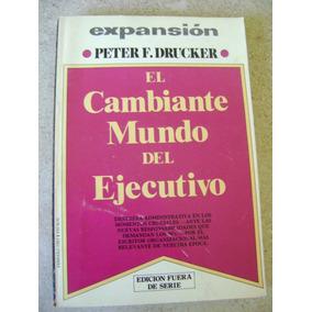 El Cambiante Mundo Del Ejecutivo. Peter F. Drucker