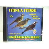 Trinca Ferro Sons Passaros Brasil Cd Melodia Captura Baderna