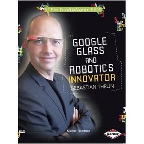 Libro Google Glass And Robotics Innovator Sebastian Thru *r1
