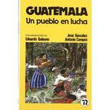 Guatemala Un Pueblo En Lucha (talasa) Eduardo Galeano