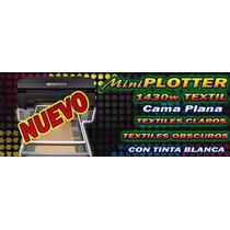 Impresora Textil Playeras Dtg 1430w Tinta Blanca Cama Plana