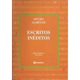 Escritos Inéditos De Arturo Jauretche