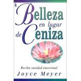 Libro Belleza En Lugar De Ceniza Joyce Meyer Pdf
