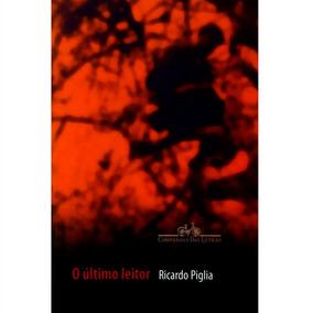 O Último Leitor - Ricardo Piglia - Novo