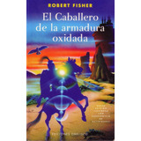 El Caballero De La Armadura Oxidada Robert Fisher - Obelisco
