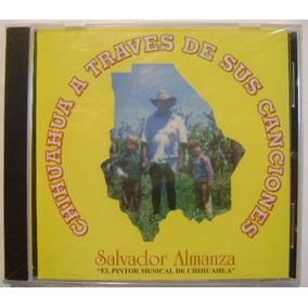 Chihuahua A Traves De Sus Canciones / S. Almanza 1 Cd