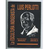 La Escultura Indigenista De Luis Perlotti Magaz Arevalo