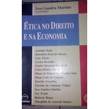 Ives Grandra Martins Ética No Direito E Na Economia Editora