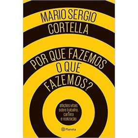 Por Que Fazemos O Que Fazemos Mario Sergio Cortella Livro