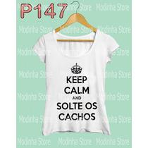 Camiseta Blusa Tshirt Feminina Keep Calm Solte Os Cachos