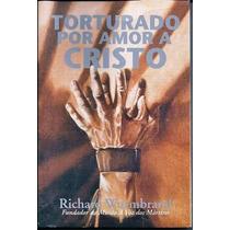 Torturado Por Amor A Cristo Livro Richard Wurmbrand