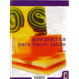Libro Digital Guia Practica Para Hacer Jabon Artesanal