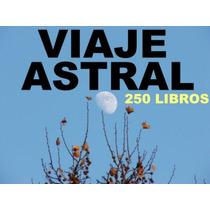 250 Libros Sobre Viaje Astral Y Audiolibro + Envio Gratis!