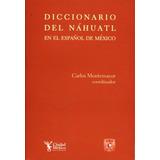 Diccionario Del Nahuatl En El Español De México. 2007