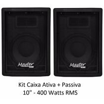 Kit Caixa Ativa 10 + Passiva 10 - Master Áudio 400 Watts Rms