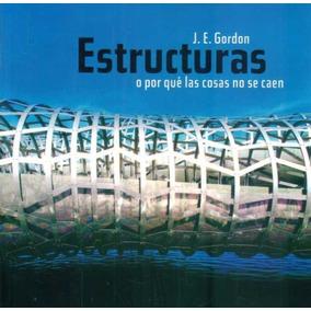 Estructuras O Por Que Las Cosas No Se Caen - John E. Gordon