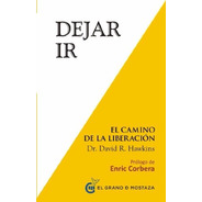 * Dejar Ir * El Camino De La Liberacion . Dr David Hawkins