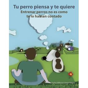 Libro Tu Perro Piensa Y Te Quiere (pdf) Entrenamiento