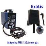 Maquina De Solda Mig 130 Nao Usa Gas 220v+arame+frete Grátis