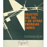 Objetos Del Sol Y De Otras Energías Libres - Silva, Federico