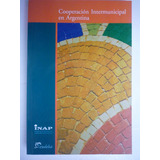 Cooperación Intermunicipal En Argentina. Inap.