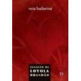 Livro Veia Bailarina Ignácio De Loyola Brandão