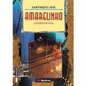 Amarelinho. Livro De Ganymédes José. Paradidático. Moderna.