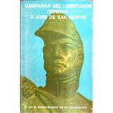 Campañas Del Libertador G D Jose De San Martin
