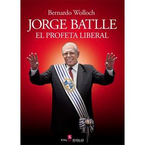 Jorge Batlle, El Profeta Liberal ( Bernardo Wolloch)