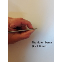 Barra Titanio Gr 5, Diametro 4.0mm, Largo 1000mm