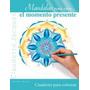 Mandalas Para Vivir El Momento Presente De Jacques Claudette